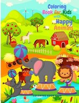 Coloring Book for Kids with Happy Animals - Amazing Coloring Book with Circus Animals, Farm Animals and Woodland Animals Great Gift for Children.