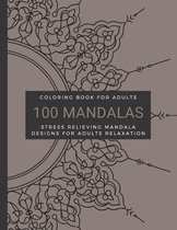 Coloring Book For Adults, 100 Mandalas, Stress Relieving Mandala Designs for Adults Relaxation: Animals, Mandalas, Flowers, Paisley Patterns Designs A