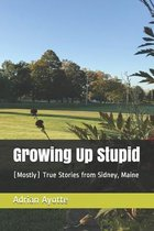 Growing Up Stupid
