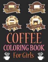 Coffee Coloring Book For Girls: Coffee Coloring Book For Adults