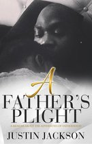 A Fathers Plight: A Memoir About the Adverisites of Fatherhood