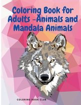 Coloring Book for Adults -Animals and Mandala Animals - Stress Relieving Designs to Color, Relax and Unwind