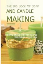 The Big Book Of Soap And Candle Making- A Comprehensive Guide With Recipes - Techniques & Know-how