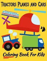 Tractors Planes and Cars Coloring Book For Kids
