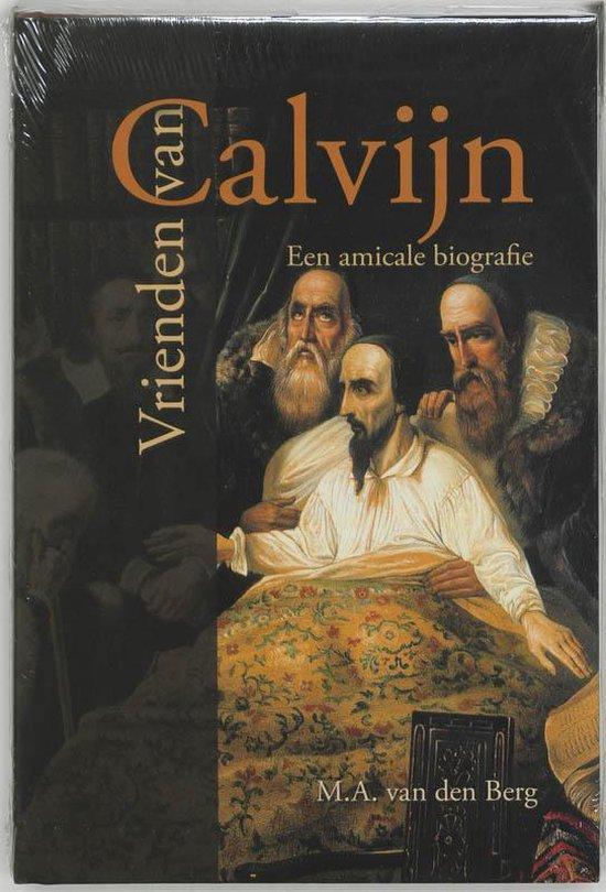 Vrienden Van Calvijn - M.A. van den Berg  