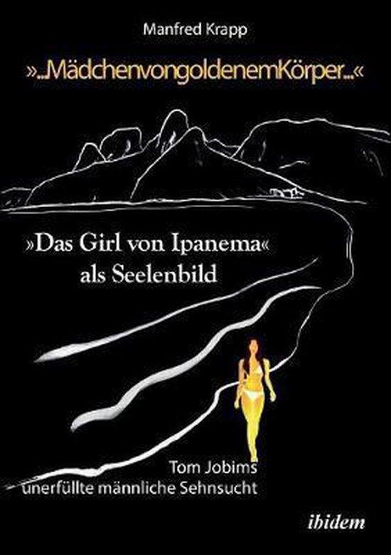... M dchen von goldenem K rper .... Das Girl von Ipanema als Seelenbild. Tom Jobims unerf llte Sehnsucht