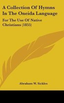 A Collection Of Hymns In The Oneida Language: For The Use Of Native Christians (1855)