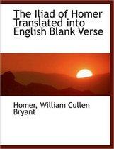 The Iliad of Homer Translated Into English Blank Verse