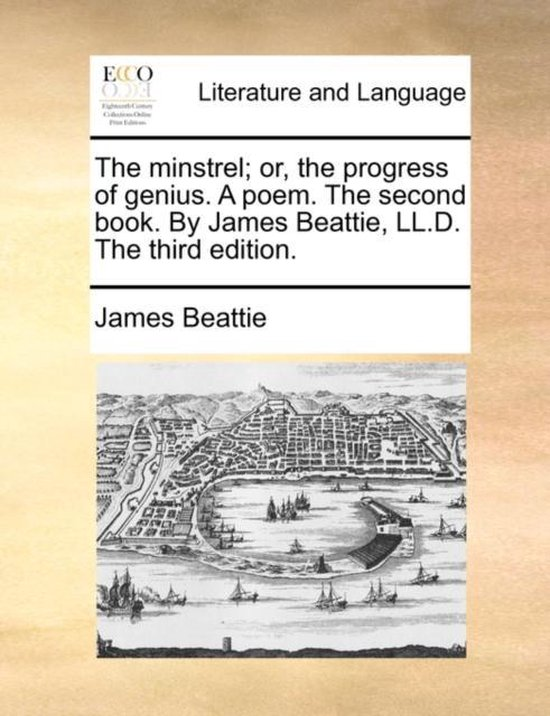 The Minstrel; Or, the Progress of Genius. a Poem. the Second Book. by James Beattie, LL.D. the Third Edition