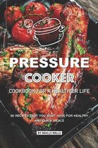 Pressure Cooker Cookbook for a Healthier Life