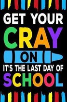 Get Your Cray On It's The Last Day Of School