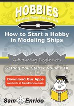 How to Start a Hobby in Modeling Ships