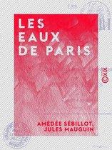 Les Eaux de Paris - Recherches sur l'approvisionnement économique des services publics
