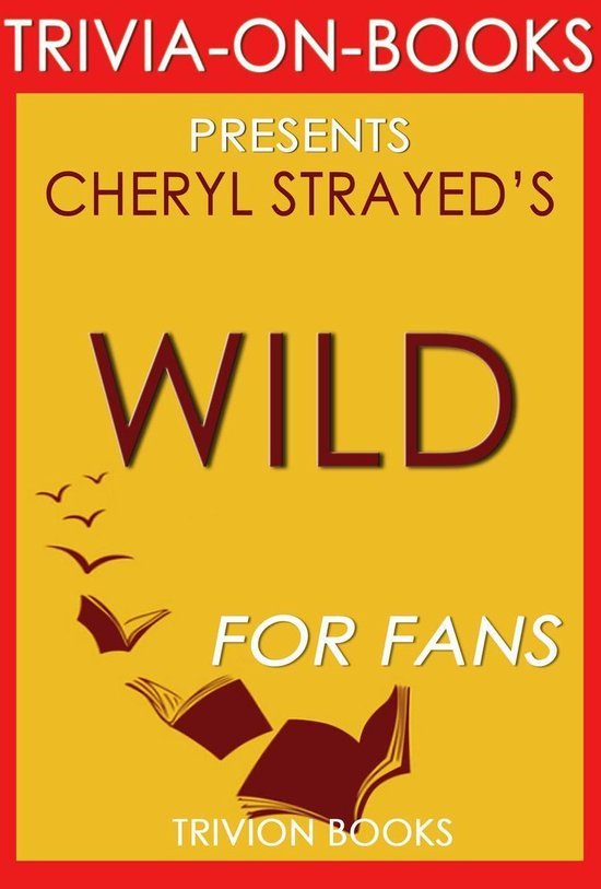 Wild: From Lost to Found on the Pacific Crest Trail by Cheryl Strayed (Trivia-On-Books)
