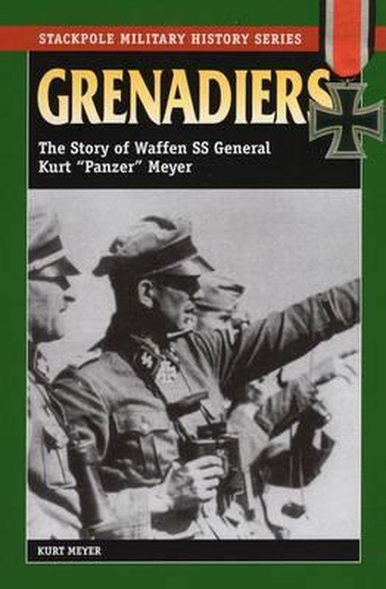 Grenadiers: The Story Of Waffen SS General Kurt 'Panzer' Meyer
