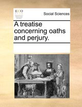 A Treatise Concerning Oaths and Perjury