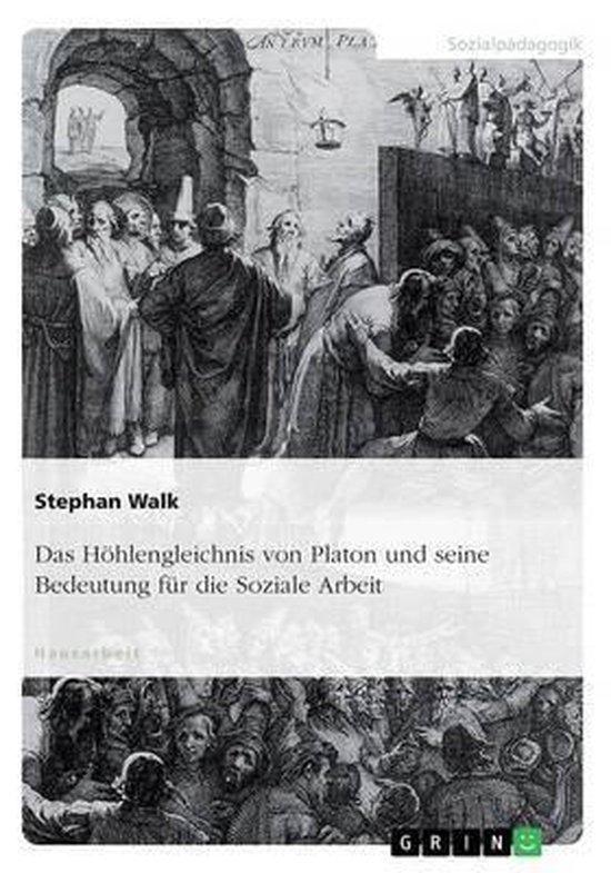 Das Hoehlengleichnis von Platon und seine Bedeutung fur die Soziale Arbeit