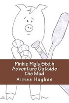 Pinkie Pig's Sixth Adventure Outside the Mud