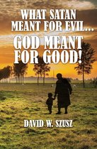 What Satan Meant for Evil...God Meant for Good!