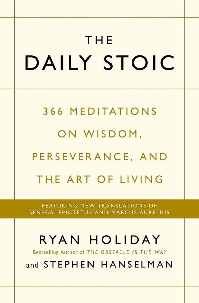 The Daily Stoic : 366 Meditations on Wisdom, Perseverance, and the Art of Living: Featuring new tran