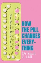 Boek cover How the Pill Changes Everything van Sarah E Hill (Onbekend)