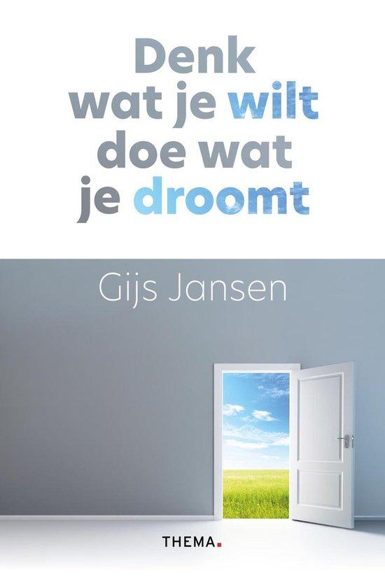 Denk wat je wilt, doe wat je droomt - Gijs Jansen |