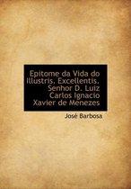 Epitome Da Vida Do Illustris. Excellentis. Senhor D. Luiz Carlos Ignacio Xavier de Menezes