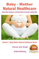Baby: Mother Natural Healthcare - Natural Diet, Healthcare, and Information for Having a Healthy Baby