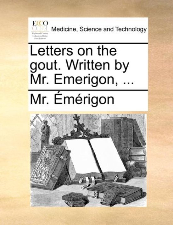Letters on the Gout. Written by Mr. Emerigon, ...