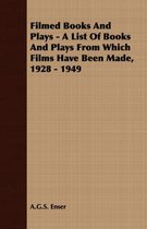 Filmed Books And Plays - A List Of Books And Plays From Which Films Have Been Made, 1928 - 1949