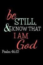 Be Still & Know That I Am God Psalm 46