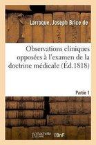 Observations cliniques opposees a l'examen de la doctrine medicale. Partie 1