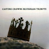 Bluegrass Tribute to Casting Crowns