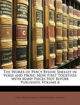 the Works of Percy Bysshe Shelley in Verse and Prose: Now First Together with Many Pieces Not Before Published, Volume 6