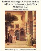Sumerian Mythology: A Study of Spiritual and Literary Achievement in The Third Millennium B.C.