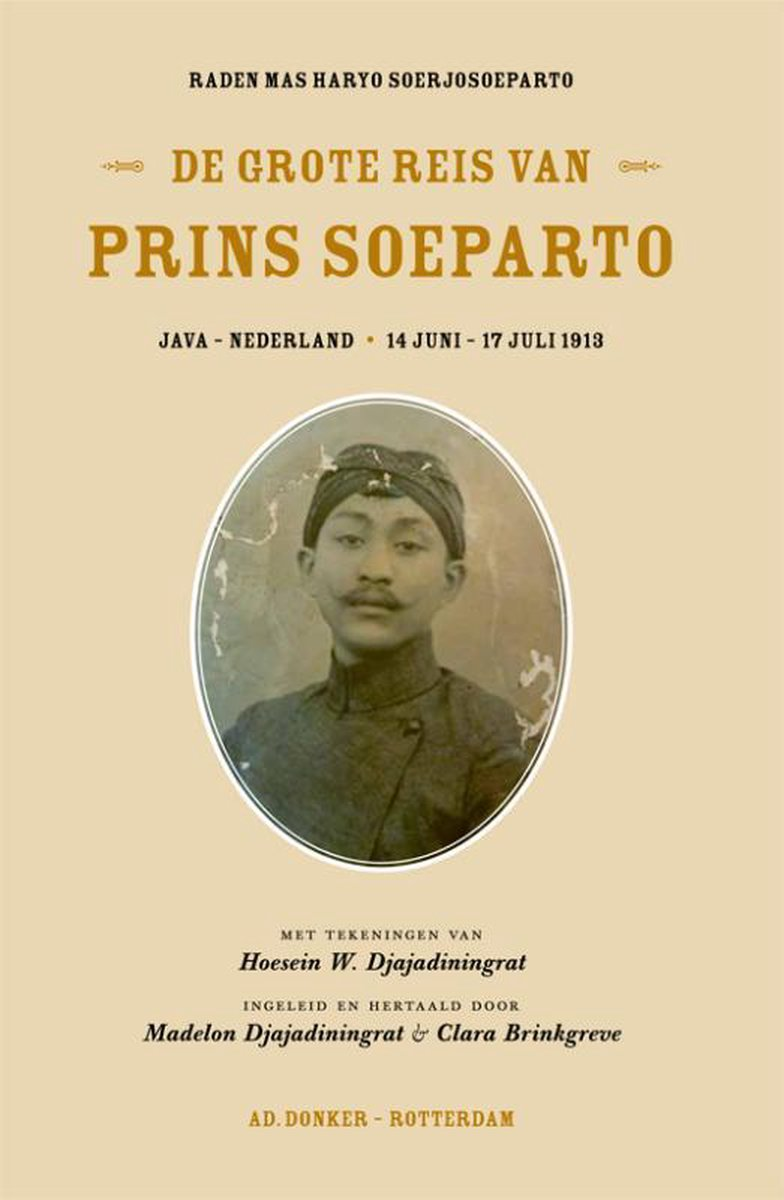De grote reis van prins Soeparto. Java-Nederland 14 juni-17 juli 1913