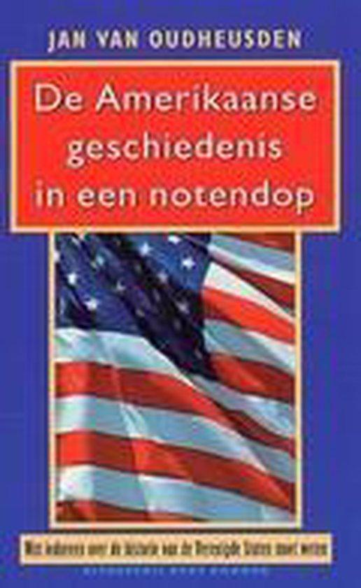 De Amerikaanse Geschiedenis In Een Notendop - Jan van Oudheusden |