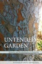 Untended Garden (Histories and Reinhabitation in Suburbia)