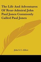 The Life and Adventures of Rear-Admiral John Paul Jones Commonly Called Paul Jones