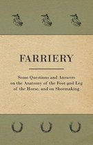 Farriery - Some Questions and Answers on the Anatomy of the Foot and Leg of the Horse, and on Shoemaking