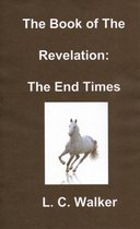 The Book of The Revelation: The End Times