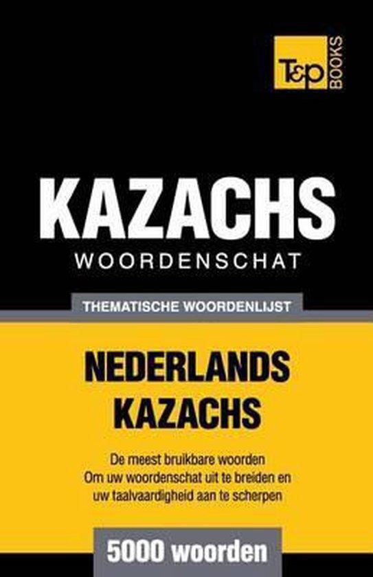 Thematische woordenschat nederlands-kazachs - 5000 woorden - Andrey Taranov |