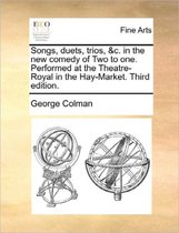 Songs, Duets, Trios, &c. in the New Comedy of Two to One. Performed at the Theatre-Royal in the Hay-Market. Third Edition.