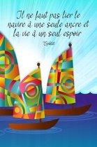 Il ne faut pas lier le navire a une seule ancre et la vie a un seul espoir. Epiktet