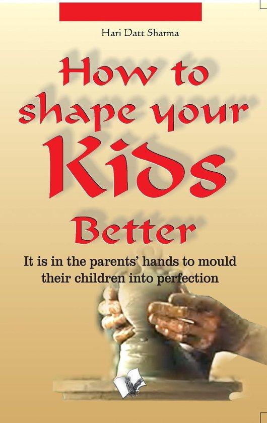 Omslag van How to shape your kids better