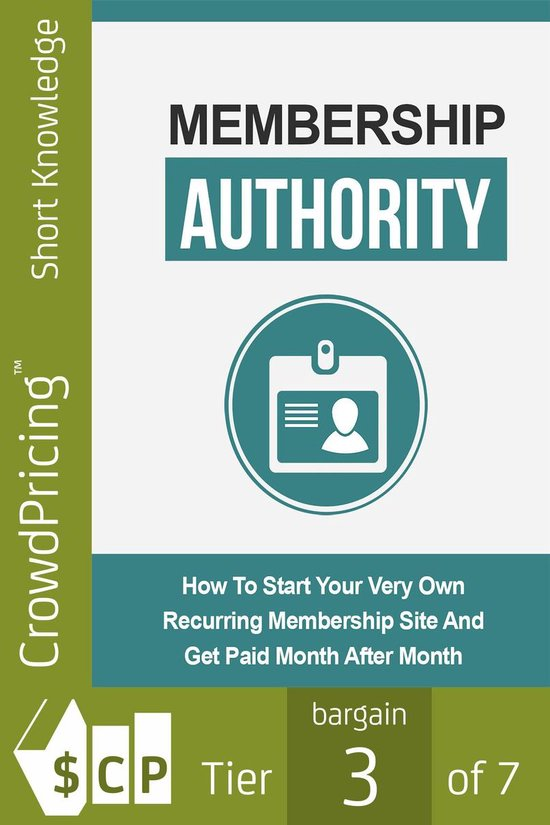 Membership Authority: Discover The Steps On How To Start Your Very Own Recurring Membership Site And Get Paid Month After...