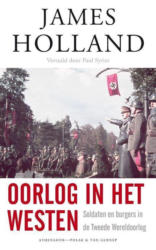Oorlog in het westen. Soldaten en burgers in de Tweede Wereldoorlog - James Holland |