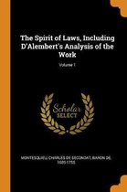 The Spirit of Laws, Including d'Alembert's Analysis of the Work; Volume 1