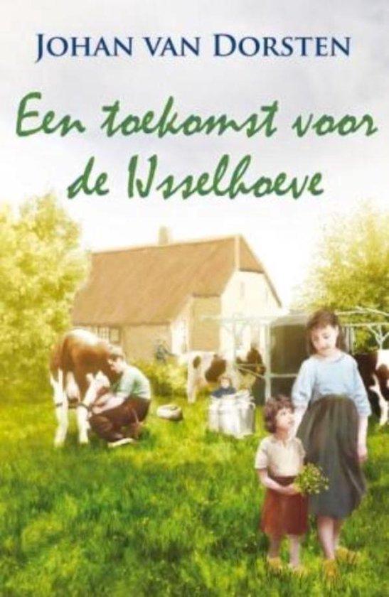 Een toekomst voor de IJsselhoeve - Johan van Dorsten |