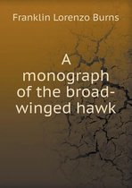 A Monograph of the Broad-Winged Hawk